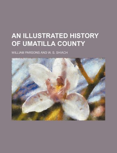 An Illustrated History of Umatilla County: Parsons, William