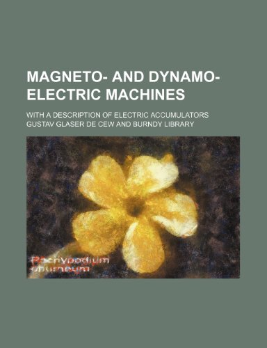 9781231247204: Magneto- and dynamo-electric machines; with a description of electric accumulators