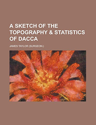 9781231248539: A sketch of the topography & statistics of Dacca