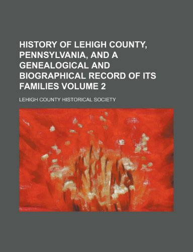 History of Lehigh County, Pennsylvania, and a