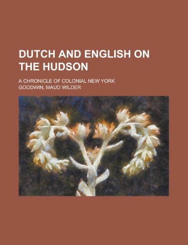 9781231254226: Dutch and English on the Hudson; A Chronicle of Colonial New York