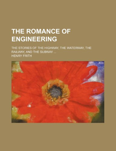 9781231258149: The romance of engineering; the stories of the highway, the waterway, the railway, and the subway
