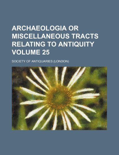 9781231258835: Archaeologia or miscellaneous tracts relating to antiquity Volume 25