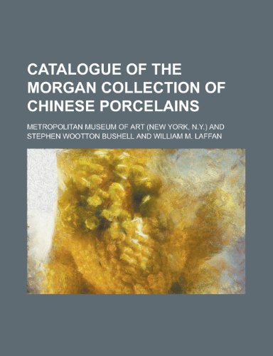 9781231263044: Catalogue of the Morgan Collection of Chinese Porcelains