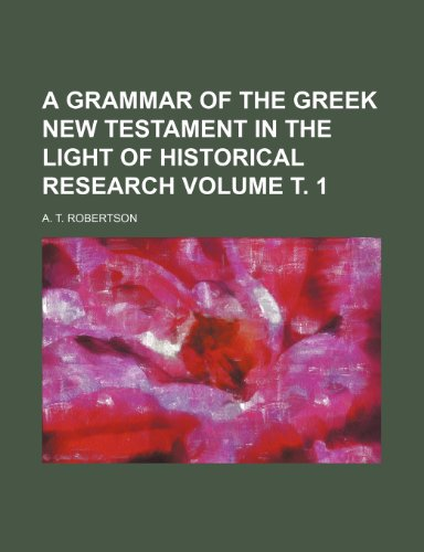 9781231265895: A grammar of the Greek New Testament in the light of historical research Volume т. 1