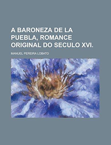 9781231266748: A baroneza de La Puebla, romance original do seculo XVI (Portuguese Edition)