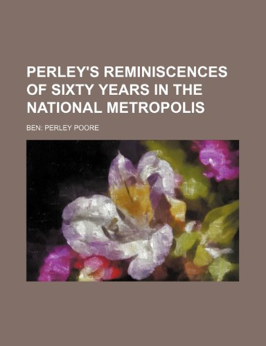 9781231274637: PERLEY's REMINISCENCES of SIXTY YEARS IN THE NATIONAL METROPOLIS