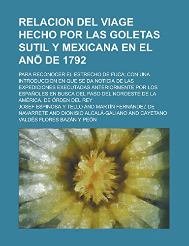 9781231274774: Relacion del Viage Hecho Por Las Goletas Sutil y Mexicana En El Ano de 1792; Para Reconocer El Estrecho de Fuca; Con Una Introduccion En Que Se Da ... Por Los Espanoles En Busca del Paso