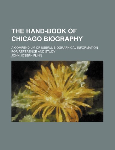9781231278864: The hand-book of Chicago biography; a compendium of useful biographical information for reference and study