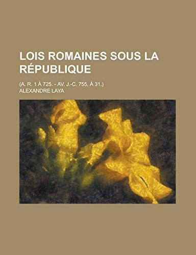 9781231281482: Lois Romaines Sous La Republique; (A. R. 1 a 725. - AV. J.-C. 755, a 31.)