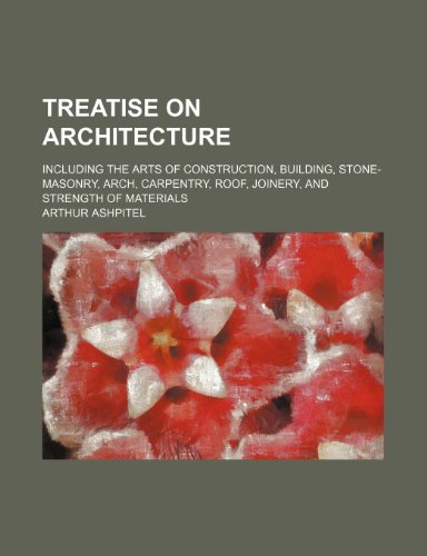 9781231282830: Treatise on architecture; including the arts of construction, building, stone-masonry, arch, carpentry, roof, joinery, and strength of materials