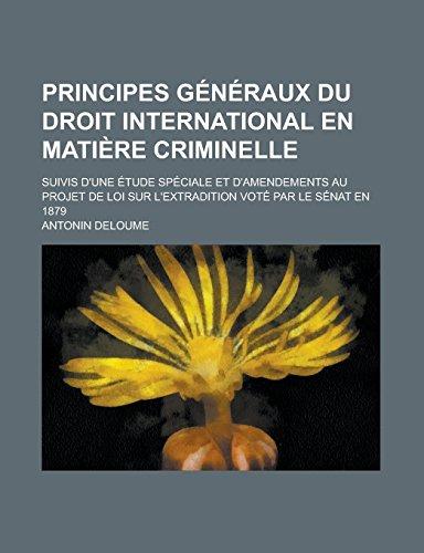9781231282847: Principes Generaux Du Droit International En Matiere Criminelle; Suivis D'Une Etude Speciale Et D'Amendements Au Projet de Loi Sur L'Extradition Vote