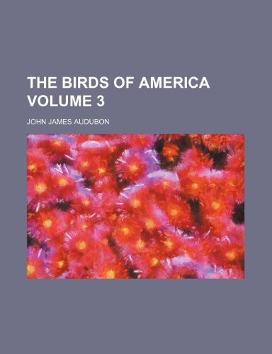 The birds of America Volume 3 (9781231284018) by John James Audubon
