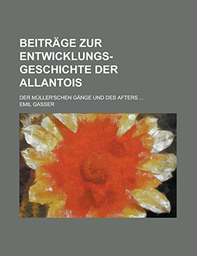 9781231285879: Beitrage Zur Entwicklungs-Geschichte Der Allantois; Der Muller'schen Gange Und Des Afters ...