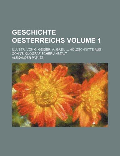 Geschichte Oesterreichs Volume 1; Illustr. Von C. Geiger, A. Greil . Holzschnitte Aus Cohn s Xilografischer Anstalt (Paperback) - Alexander Patuzzi