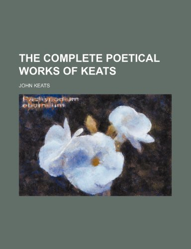 the poetical works of keats essay The poetical works of john keats 1884 47 to autumn : 1 season of mists and mellow fruitfulness, close bosom-friend of the maturing sun conspiring with him how to load and bless: with fruit the vines that round the thatch-eves run to bend with apples the moss'd cottage-trees, 5: and fill all fruit with ripeness to the core.