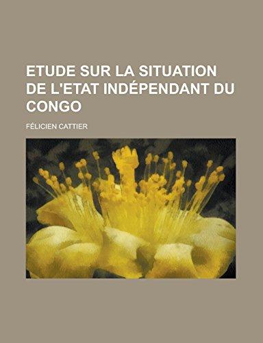 9781231297292: Etude Sur La Situation de L'Etat Independant Du Congo
