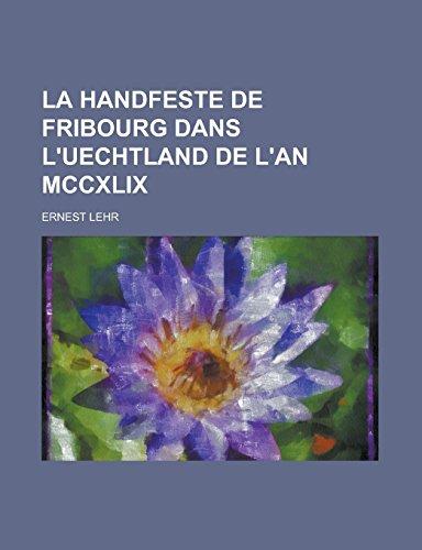 9781231298800: La Handfeste de Fribourg Dans L'Uechtland de L'An MCCXLIX