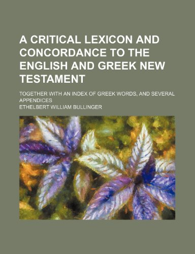 A Critical Lexicon and Concordance to the: Ethelbert William Bullinger
