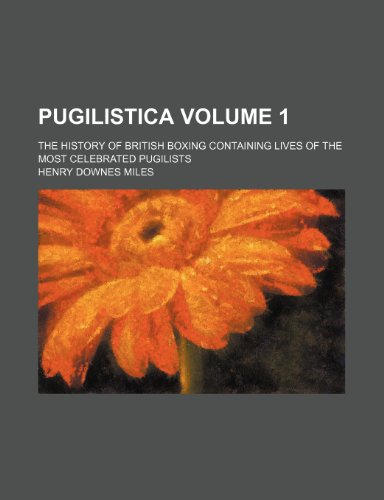 9781231305188: Pugilistica Volume 1 ; the history of British boxing containing lives of the most celebrated pugilists