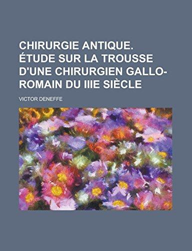 9781231305683: Chirurgie antique. Étude sur la trousse d'une chirurgien gallo-romain du IIIe siècle (French Edition)