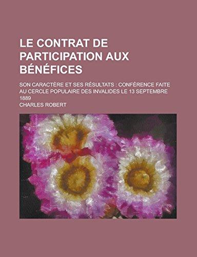 9781231310069: Le Contrat de Participation Aux Benefices; Son Caractere Et Ses Resultats: Conference Faite Au Cercle Populaire Des Invalides Le 13 Septembre 1889