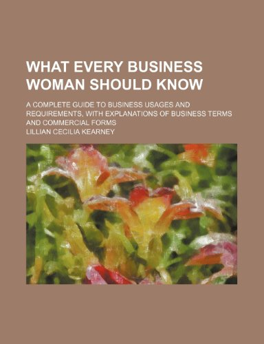 9781231316955: What every business woman should know; a complete guide to business usages and requirements, with explanations of business terms and commercial forms