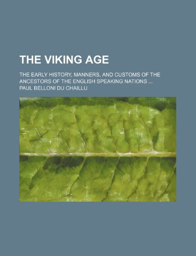 9781231317419: The viking age; the early history, manners, and customs of the ancestors of the English speaking nations ...