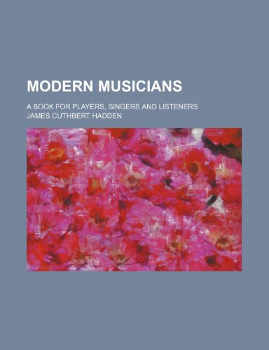 9781231317433: Modern musicians; a book for players, singers and listeners