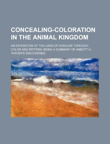 9781231319765: Concealing-Coloration in the Animal Kingdom; An Exposition of the Laws of Disguise Through Color and Pattern: Being a Summary of Abbott H. Thayer's Di