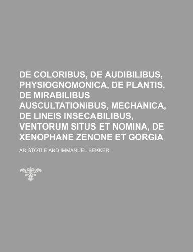 9781231321720: De coloribus, De audibilibus, Physiognomonica, De plantis, De mirabilibus auscultationibus, mechanica, De lineis insecabilibus, Ventorum situs et nomina, De xenophane zenone et gorgia
