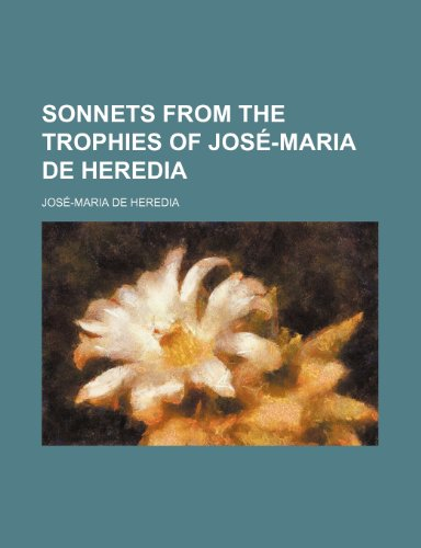9781231321867: Sonnets from the Trophies of José-Maria de Heredia