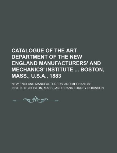 9781231322819: Catalogue of the art department of the New England Manufacturers' and Mechanics' Institute Boston, Mass., U.S.A., 1883