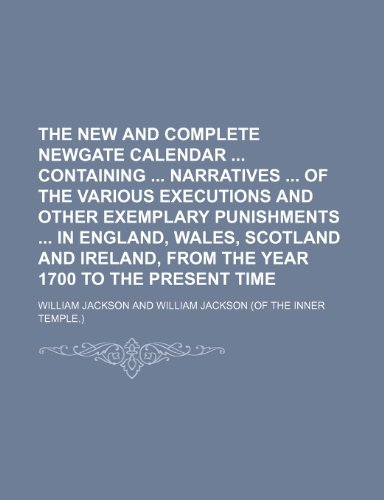 9781231331354: The new and complete Newgate calendar containing narratives of the various executions and other exemplary punishments in England, Wales, Scotland from the year 1700 to the present time