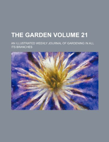9781231339312: The Garden Volume 21; an illustrated weekly journal of gardening in all its branches