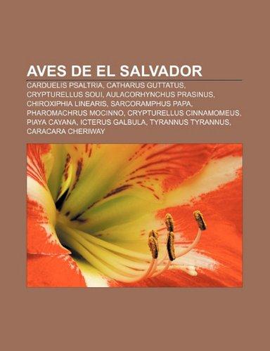 9781231352878: Aves de El Salvador: Carduelis psaltria, Catharus guttatus, Crypturellus soui, Aulacorhynchus prasinus, Chiroxiphia linearis, Sarcoramphus papa
