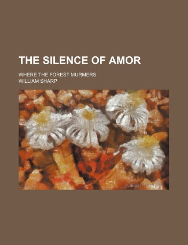 9781231363003: The silence of Amor; Where the forest murmers