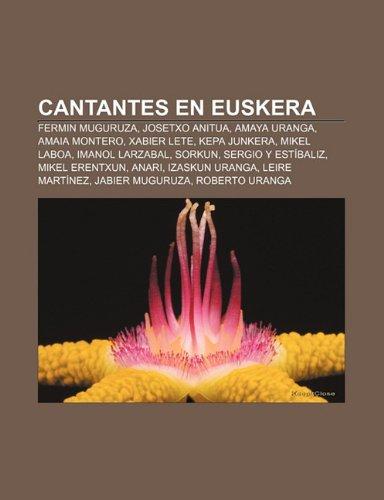 9781231363560: Cantantes En Euskera: Fermin Muguruza, Josetxo Anitua, Amaya Uranga, Amaia Montero, Xabier Lete, Kepa Junkera, Mikel Laboa, Imanol Larzabal