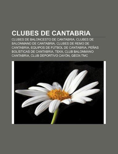 9781231368206: Clubes de Cantabria: Clubes de baloncesto de Cantabria, Clubes de balonmano de Cantabria, Clubes de remo de Cantabria