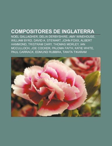 9781231369869: Compositores de Inglaterra: Noel Gallagher, Delia Derbyshire, Amy Winehouse, William Byrd, David A. Stewart, John Foxx, Albert Hammond