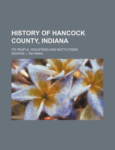 9781231371138: History of Hancock County, Indiana; its people, industries and institutions