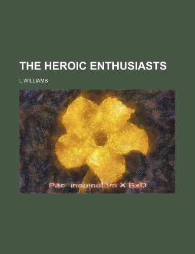 9781231373781: The Heroic Enthusiasts