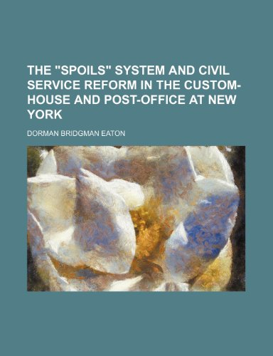 9781231379288: The Spoils System and Civil Service Reform in the Custom-House and Post-Office at New York