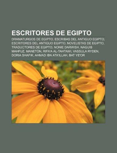 9781231386569: Escritores de Egipto: Dramaturgos de Egipto, Escribas del Antiguo Egipto, Escritores del Antiguo Egipto, Novelistas de Egipto