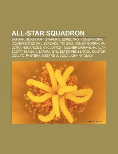 9781231391426: All-Star Squadron: Batman, Superman, Starman, Espectro, Homem-Hora, Combatentes Da Liberdade, Tio Sam, Homem-Borracha, Ultra-Humanoide
