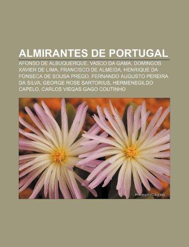 9781231391471: Almirantes de Portugal: Afonso de Albuquerque, Vasco da Gama, Domingos Xavier de Lima, Francisco de Almeida, Henrique da Fonseca de Sousa Prego