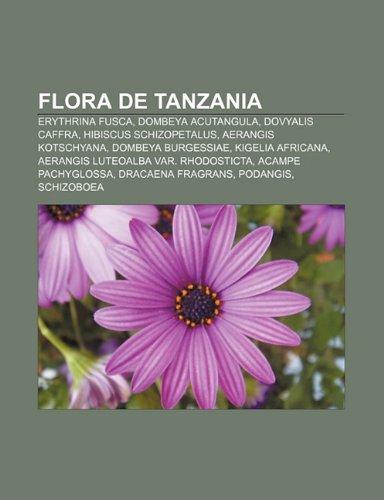 9781231396278: Flora de Tanzania: Erythrina Fusca, Dombeya Acutangula, Dovyalis Caffra, Hibiscus Schizopetalus, Aerangis Kotschyana, Dombeya Burgessiae