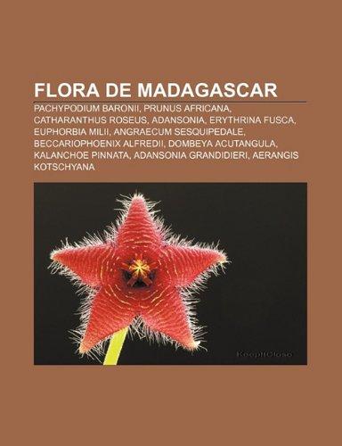 9781231396292: Flora de Madagascar: Pachypodium Baronii, Prunus Africana, Catharanthus Roseus, Adansonia, Erythrina Fusca, Euphorbia MILII