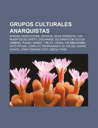 9781231397909: Grupos culturales anarquistas: Bandas anarco-punk, Sin Dios, Dead Kennedys, Los Muertos de Cristo, Discharge, Sultanato de Occusi Ambeno, Puagh