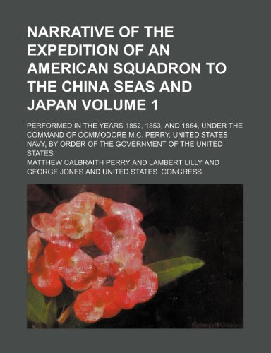 9781231398852: Narrative of the expedition of an American squadron to the China Seas and Japan Volume 1; performed in the years 1852, 1853, and 1854, under the order of the government of the United States